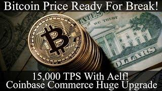 Crypto News | Bitcoin Price Ready For Break! 15,000 TPS With Aelf! Coinbase Commerce Huge Upgrade