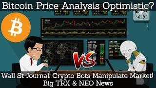 Bitcoin Price Analysis Optimistic? Wall St Journal Crypto Bots Manipulate Market! Big TRX & NEO News
