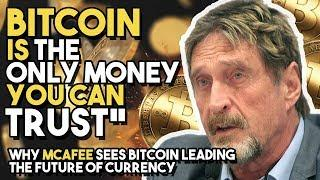 """Bitcoin Is THE ONLY MONEY You Can Trust"" - Why McAfee Sees Bitcoin Leading The Future Of Currency"