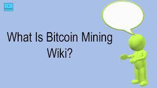 What Is Bitcoin Mining Wiki?
