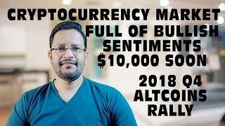 Bitcoin Cryptocurrency Market Full of Bullish Sentiments. XRP Still Bullish. Q4 2018 for Altcoins.