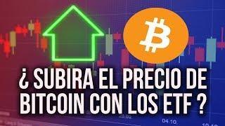 SUBIRA EL PRECIO DE BITCOIN CON LOS ETF  FONDOS COTIZADOS