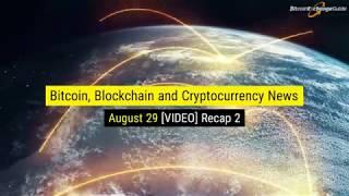 Bitcoin, Blockchain and Cryptocurrency Nightly News For Today August 29th VIDEO Recap