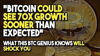 """Bitcoin Could See 70X GROWTH Sooner THAN EXPECTED"" - What This BTC Genius Knows Will SHOCK You"