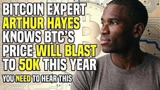 Bitcoin Expert ARTHUR HAYES Knows BTC's Price WILL BLAST To 50K This Year - You NEED To Hear This