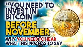 """You NEED To Invest In Bitcoin BEFORE NOVEMBER"" - Why YOU NEED TO HEAR What This Pro Has To Say"