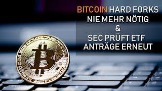 BITCOIN HARD FORKS NIE MEHR NÖTIG & SEC PRÜFT ANTRÄGE ERNEUT