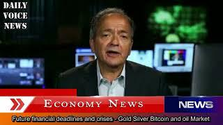 Future financial deadlines and crises - Gold Silver Bitcoin and oil Market - Gerald Celente