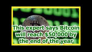 Today News - This expert says Bitcoin will reach $50,000 by the end of the year