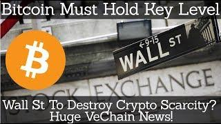 Crypto News | Bitcoin Must Hold Key Level! Wall St To Destroy Crypto Scarcity? Huge VeChain News!