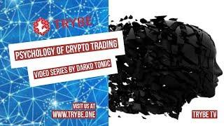 Trybe TV – Cryptocurrency Psychology of Markets – Video Series by Darko Tomic