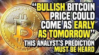 """BULLISH Bitcoin Price Could Come As EARLY AS TOMORROW"" - This Analyst's Prediction MUST Be HEARD"