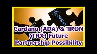 Today News - Cardano (ADA) & TRON (TRX) Future Partnership Possibility