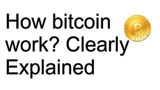 How bitcoin work ? Clearly Explained.
