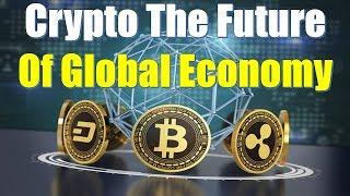 Cryptocurrencies The Future Of Global Economy!