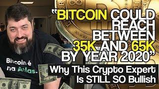 """Bitcoin Could Reach Between 35K and 65K By YEAR 2020"" - Why This Crypto Expert Is STILL SO Bullish"
