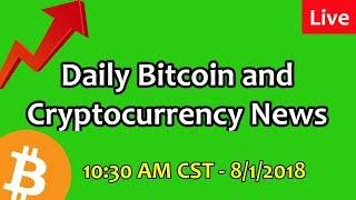 Daily Bitcoin and Cryptocurrency News 8/1/2018