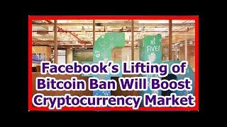 Today News - Facebook's Lifting of Bitcoin Ban Will Boost Cryptocurrency Market