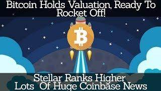 Crypto News | Bitcoin Holds Valuation, Ready To Rocket Off! Stellar Ranks Higher. Huge Coinbase News