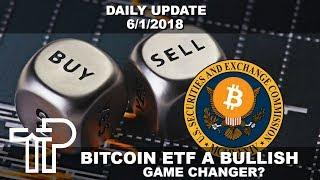 Will A Bitcoin ETF Launch The Crypto Market Into A Bull Market Again? Daily Update 6/1/2018