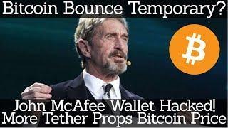 Crypto News | Bitcoin Price Bounce Temporary? John McAfee Hacked! More Tether Props Bitcoin Price