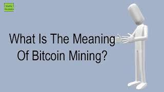 What Is The Meaning Of Bitcoin Mining?