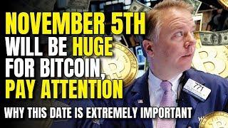 """NOVEMBER 5TH Will Be HUGE For Bitcoin, PAY ATTENTION"" - Why This Date Is Extremely Important"