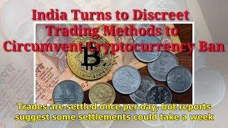 India Turns to Discreet Trading Methods to Cryptocurrency Ban