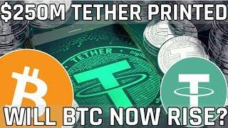 $250 Million Tether Printed TODAY - Will This Send Bitcoin Upwards?