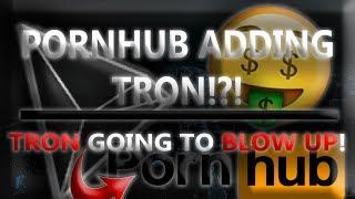 PORNHUB CONFIRMED TO ADDING TRON!?! TRON IS GOING TO BLOW UP!