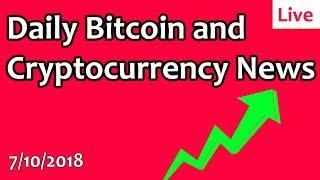 Daily Bitcoin and Cryptocurrency News 7/10/2018