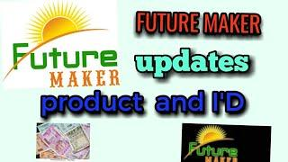 FUTURE MAKER  PRODUCTS And I'D UPDATES