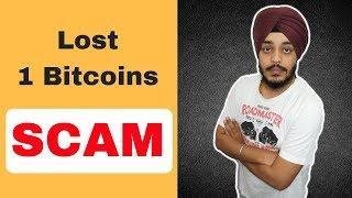 Lost 1 Bitcoin SCAM ????????????