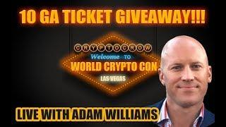 10 World Crypto Con Ticket Giveaway LIVE with ADAM WILLIAMS - Las Vegas Blockchain Convention