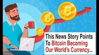 ????This News Story Points To Bitcoin Becoming Our World's Currency and Trillions Coming Soon..