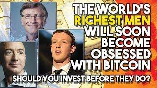 The World's RICHEST MEN Will Soon Become OBSESSED WITH BITCOIN - Should You Invest Before They Do?