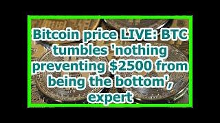 Today News - Bitcoin price LIVE: BTC tumbles nothing preventing $2500 from being the bottom, expert