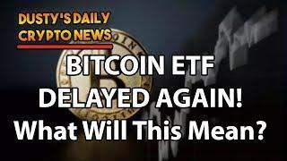 BREAKING NEWS! Bitcoin ETF Delayed Until Dec 2018!