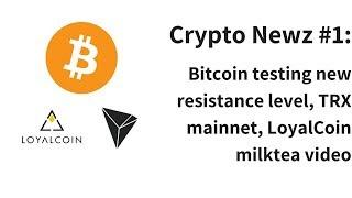 Crypto Newz #1: Bitcoin testing new resistance level, TRX mainnet, LoyalCoin milktea video