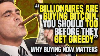 """BILLIONAIRES ARE BUYING BITCOIN, You Should TOO Before They GET GREEDY"" - Why Buying NOW Matters"