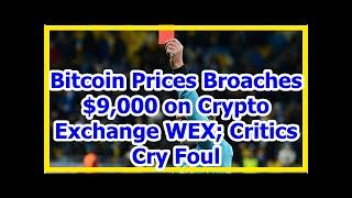 Today News - Bitcoin Prices Broaches $9,000 on Crypto Exchange WEX; Critics Cry Foul