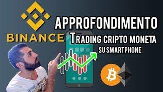 BINANCE - APPROFONDIMENTO TRADING (smartphone) [cripto moneta altcoins bitcoin ethereum]