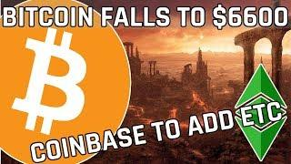 Bitcoin Falls To $6600 - Coinbase To Add Ethereum Classic ETC (Cryptocurrency news)