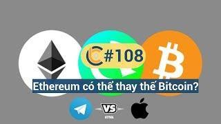 #108 - Ethereum có thể thay thế vị trí Bitcoin? /  Hệ thống Visa bị trục trặc / Telegram vs. Apple