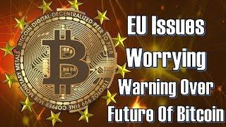 WARNING!! EU Issues Worrying Warning Over Future Of Bitcoin