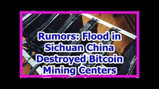 Today News - Rumors: Flood in Sichuan China Destroyed Bitcoin Mining Centers