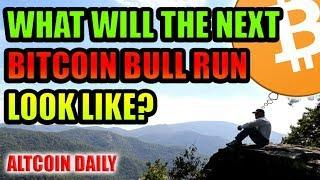 What Will The Next Bitcoin Bull Run Look Like? 2019? 3-5 years? [Cryptocurrency Motivation/News]