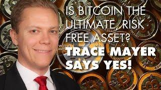 Is Bitcoin The Ultimate, Risk Free Asset? Trace Mayer Says Yes!