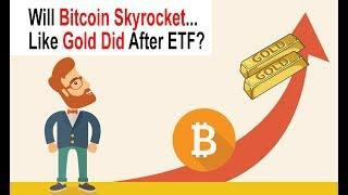 ????Will Bitcoin Skyrocket Like Gold Did After ETF Approval...