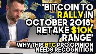 """""""Bitcoin To RALLY In October 2018, Retake $10K Range"""" - Why This BTC Pro Opinion Needs Recognition"""